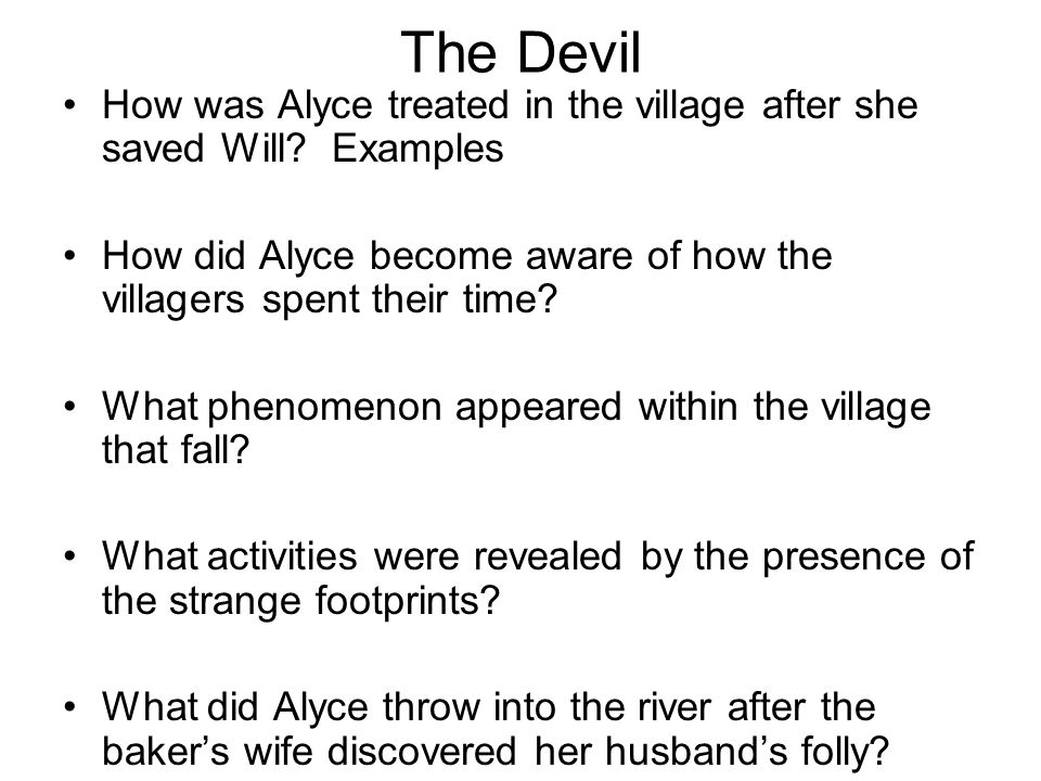 The Devil How was Alyce treated in the village after she saved Will Examples. How did Alyce become aware of how the villagers spent their time