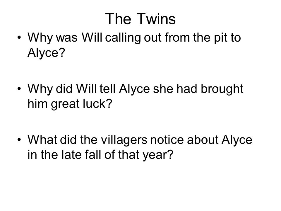 The Twins Why was Will calling out from the pit to Alyce