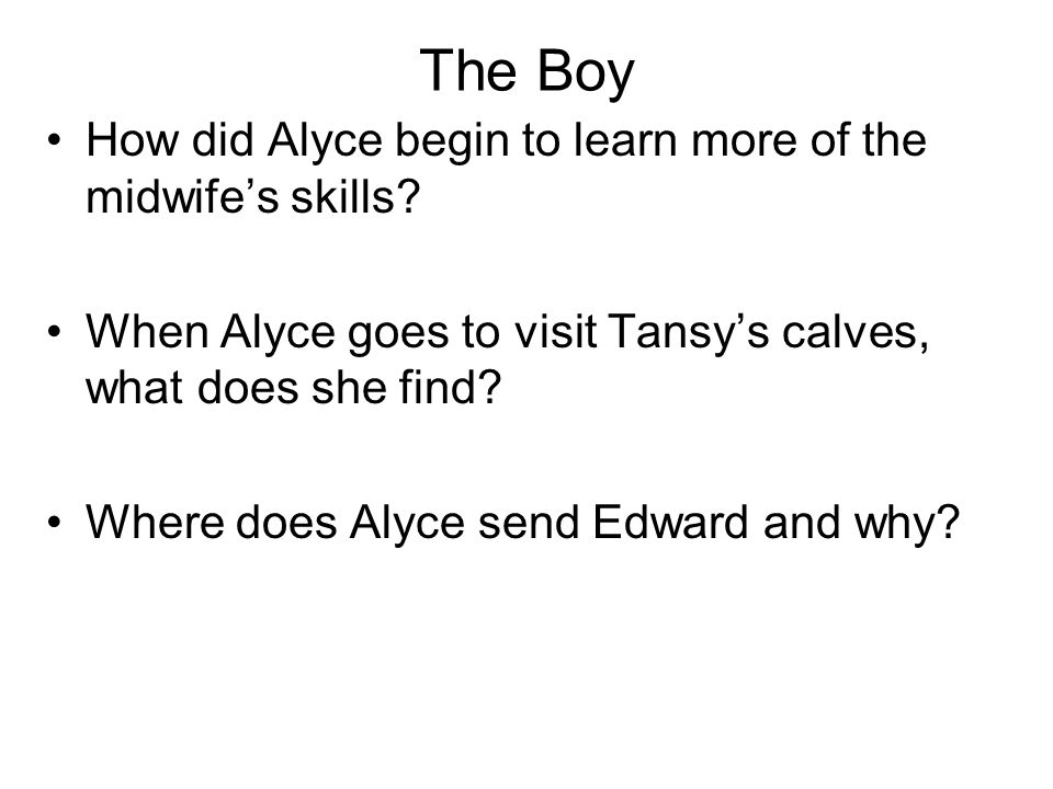 The Boy How did Alyce begin to learn more of the midwife's skills