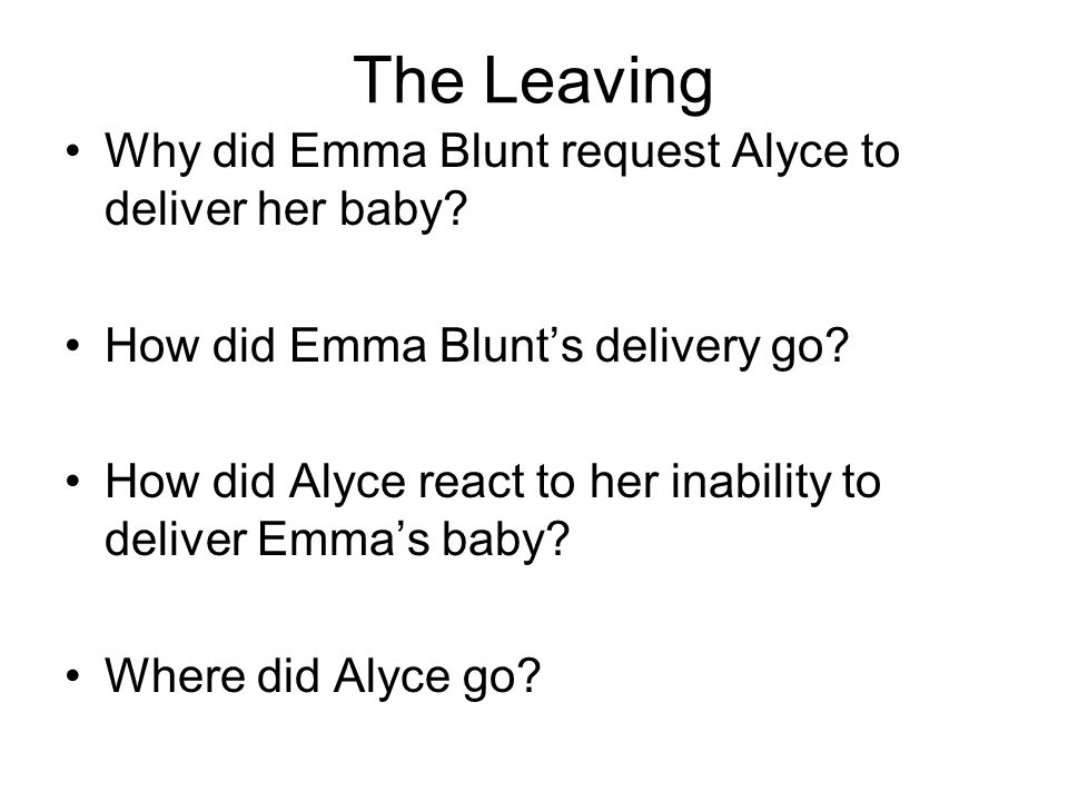 The Leaving Why did Emma Blunt request Alyce to deliver her baby