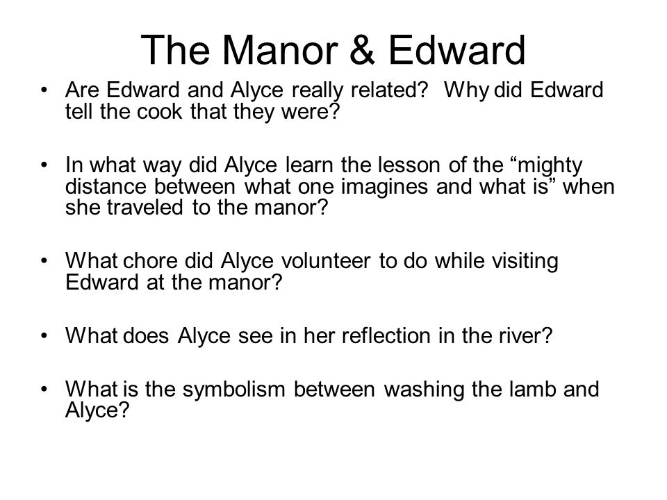 The Manor & Edward Are Edward and Alyce really related Why did Edward tell the cook that they were