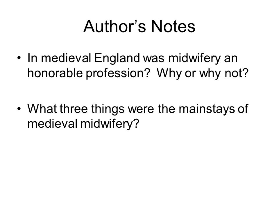 Author's Notes In medieval England was midwifery an honorable profession Why or why not