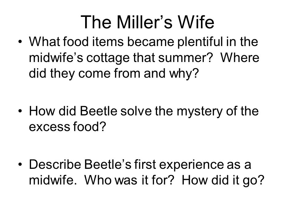 The Miller's Wife What food items became plentiful in the midwife's cottage that summer Where did they come from and why