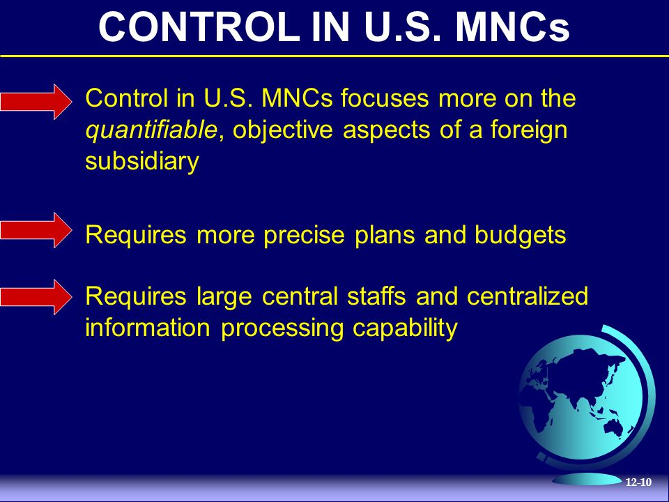 CONTROL IN U.S. MNCs Control in U.S. MNCs focuses more on the quantifiable, objective aspects of a foreign subsidiary.