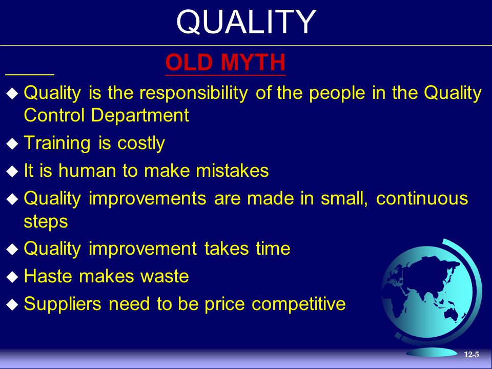 QUALITY OLD MYTH. Quality is the responsibility of the people in the Quality Control Department. Training is costly.