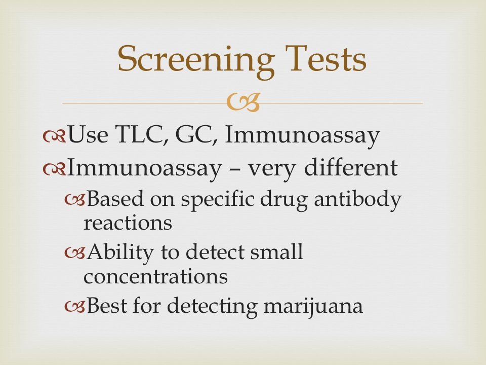 Screening Tests Use TLC, GC, Immunoassay Immunoassay – very different