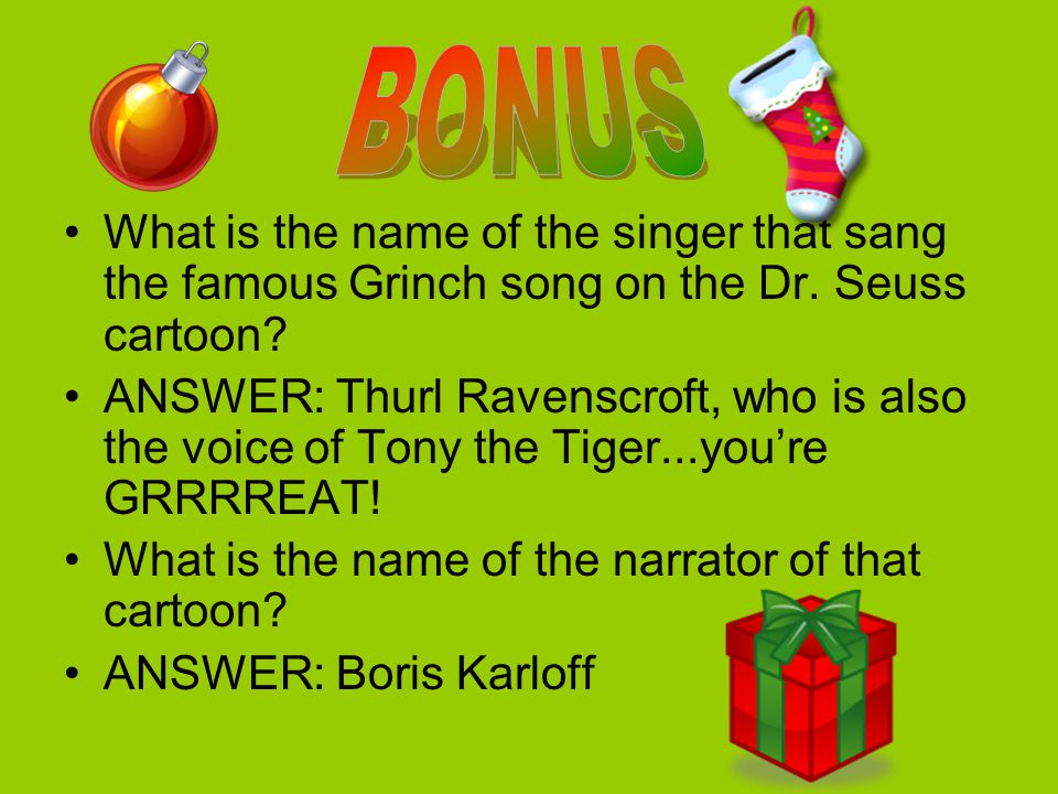BONUS What is the name of the singer that sang the famous Grinch song on the Dr. Seuss cartoon