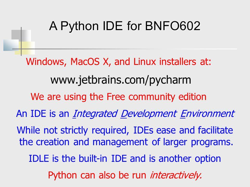 A Python IDE for BNFO602 www.jetbrains.com/pycharm