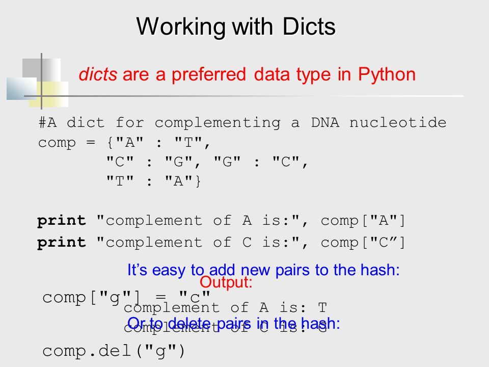 Working with Dicts dicts are a preferred data type in Python