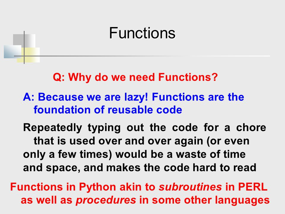 Functions Q: Why do we need Functions