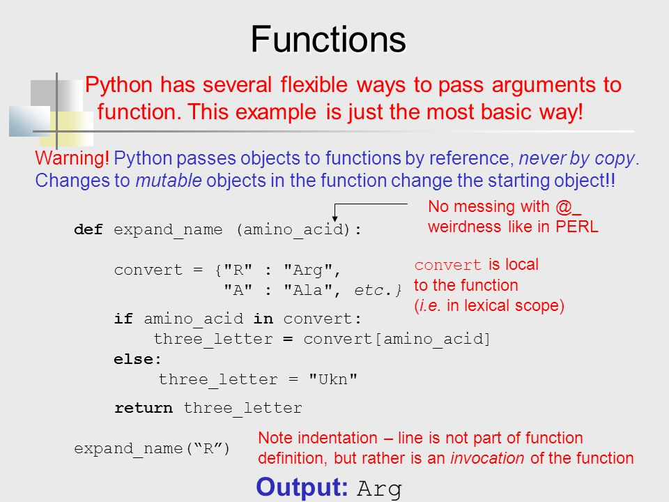 Functions Python has several flexible ways to pass arguments to. function. This example is just the most basic way!