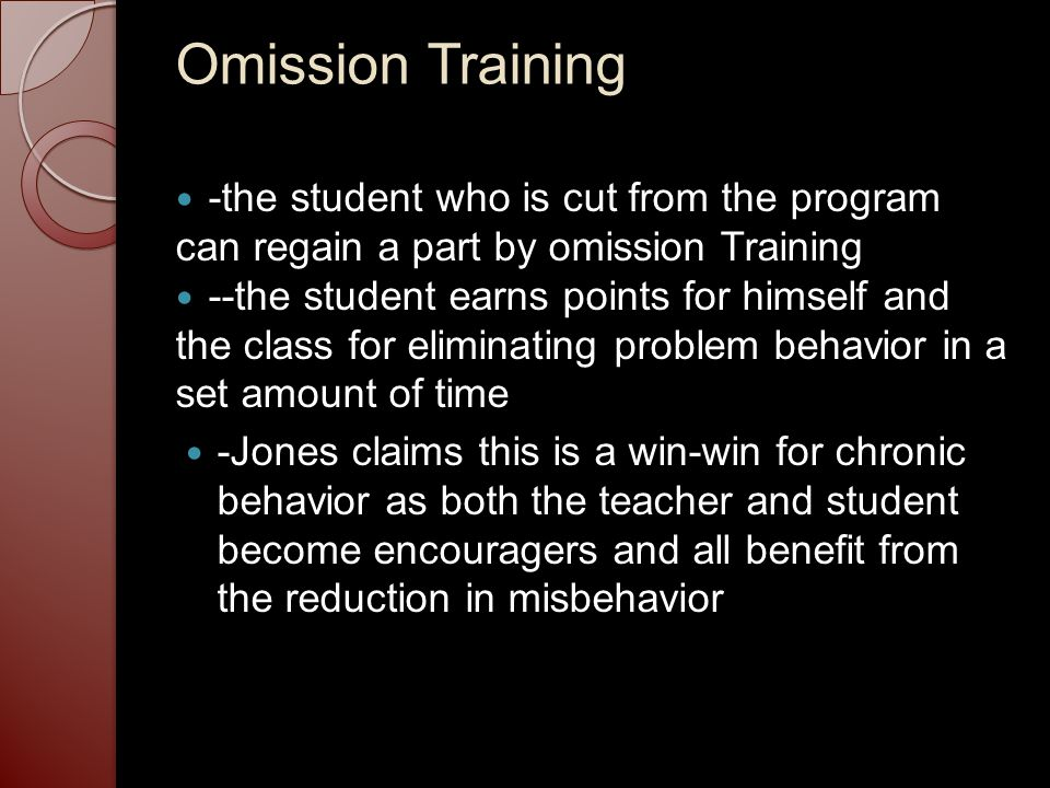 Omission Training -the student who is cut from the program can regain a part by omission Training.