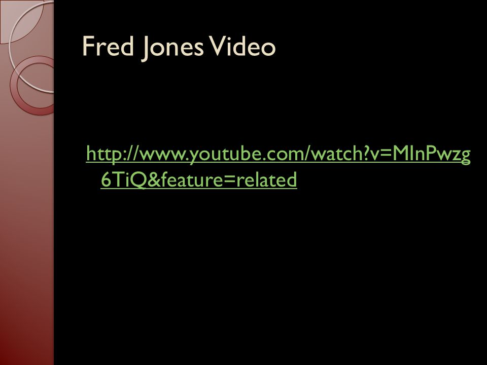 Fred Jones Video http://www.youtube.com/watch v=MInPwzg 6TiQ&feature=related