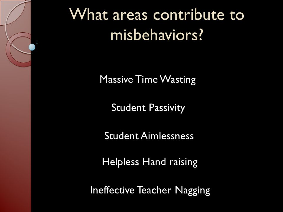 What areas contribute to misbehaviors