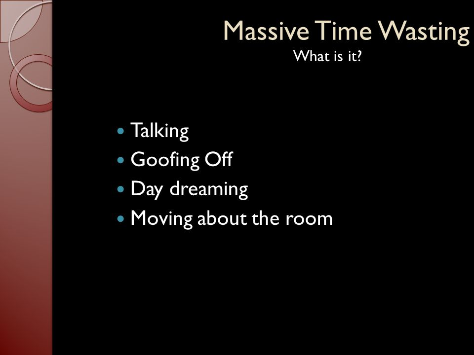 Massive Time Wasting Talking Goofing Off Day dreaming