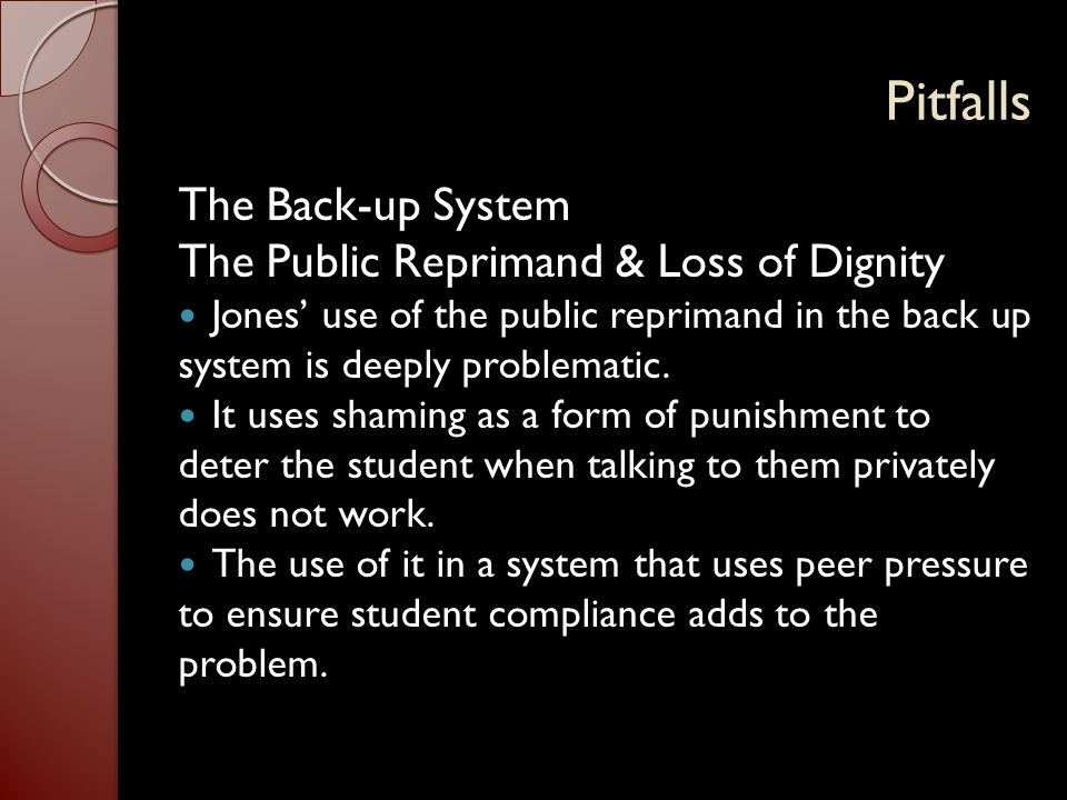 Pitfalls The Back-up System The Public Reprimand & Loss of Dignity