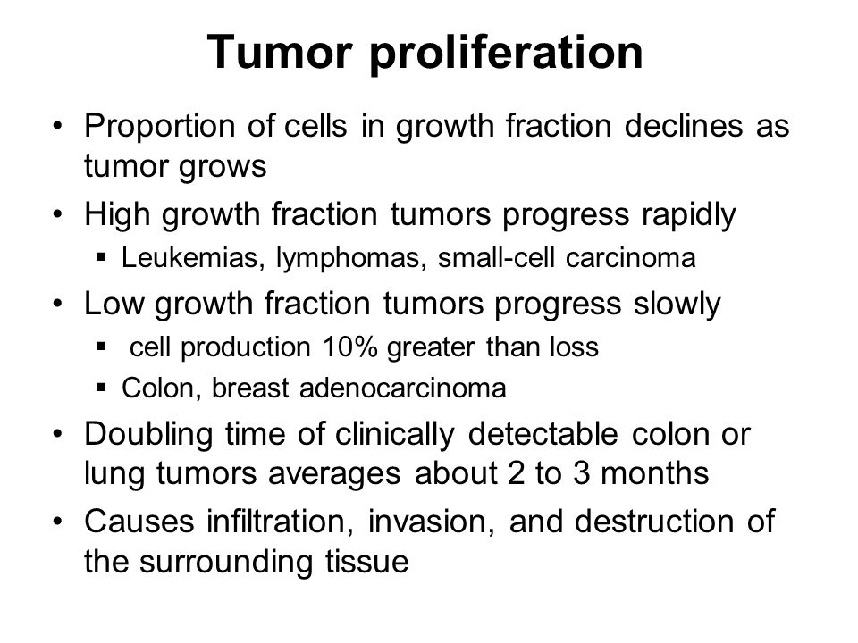 Tumor proliferation Proportion of cells in growth fraction declines as tumor grows. High growth fraction tumors progress rapidly.