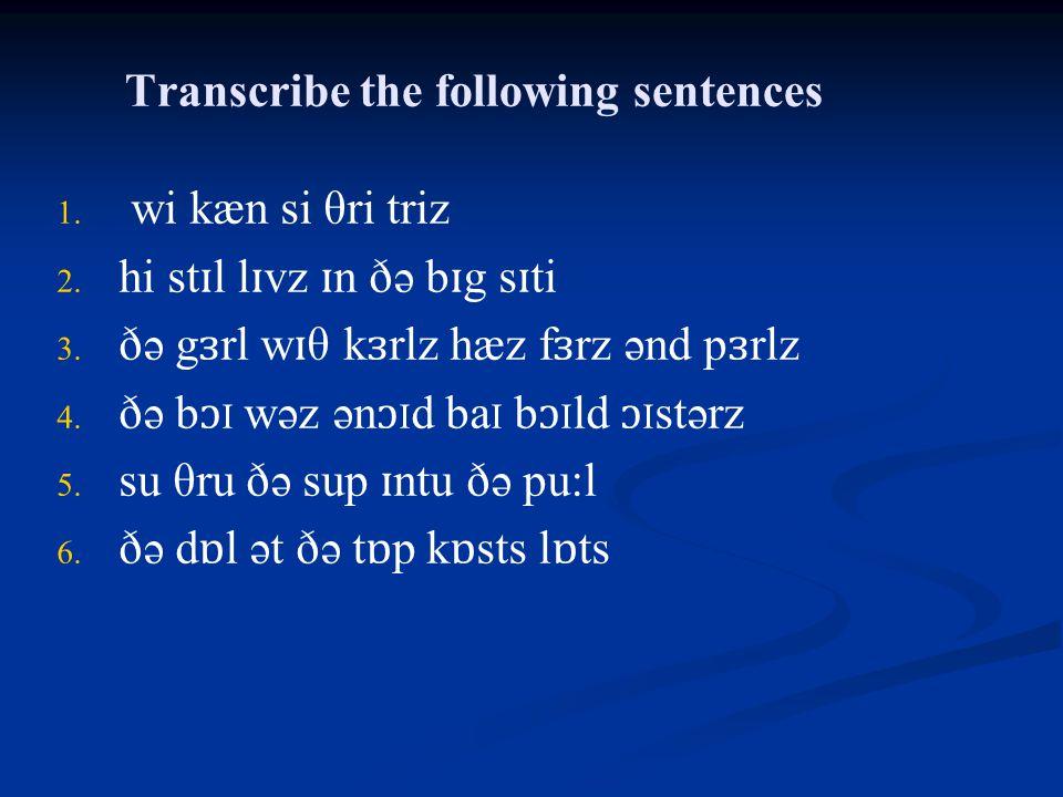 Transcribe the following sentences