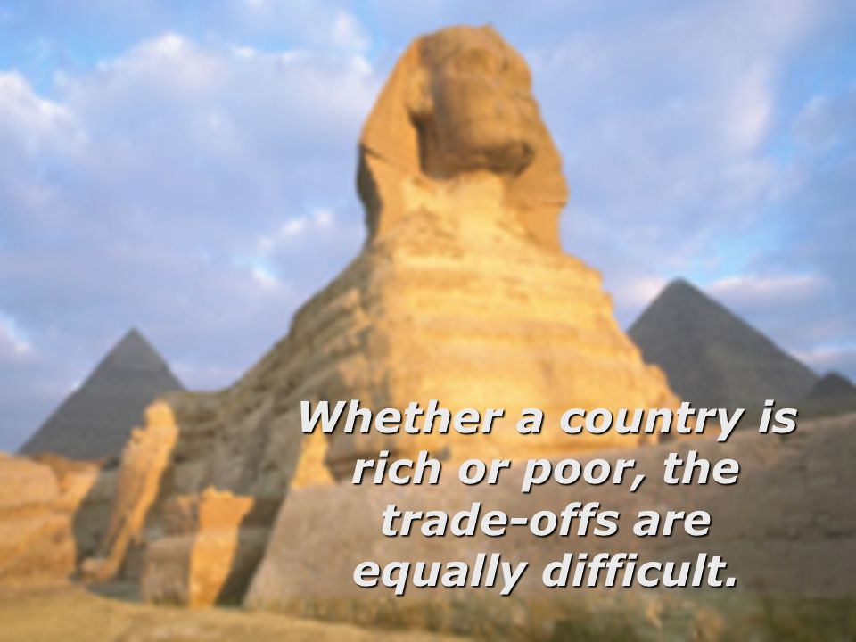 Whether a country is rich or poor, the trade-offs are equally difficult.