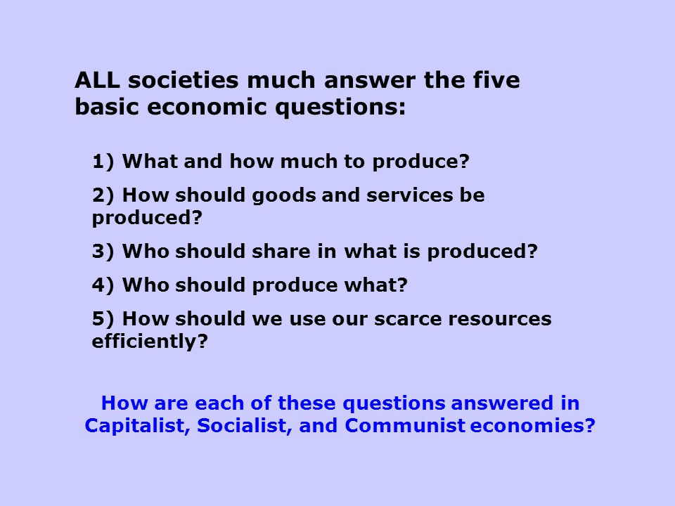 ALL societies much answer the five basic economic questions:
