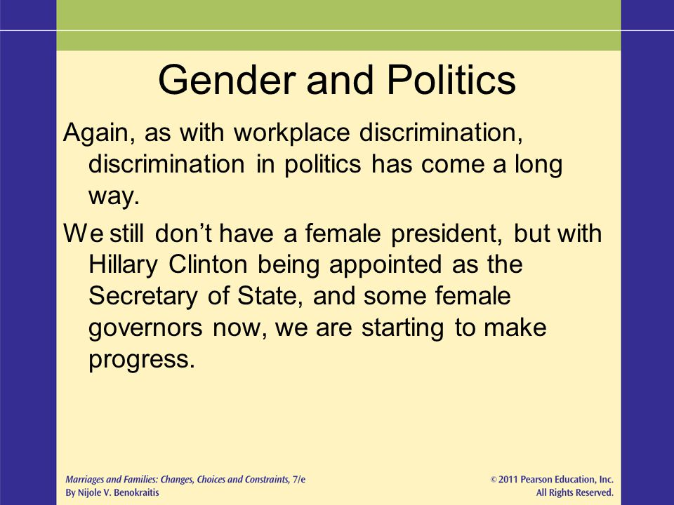 Gender and Politics Again, as with workplace discrimination, discrimination in politics has come a long way.