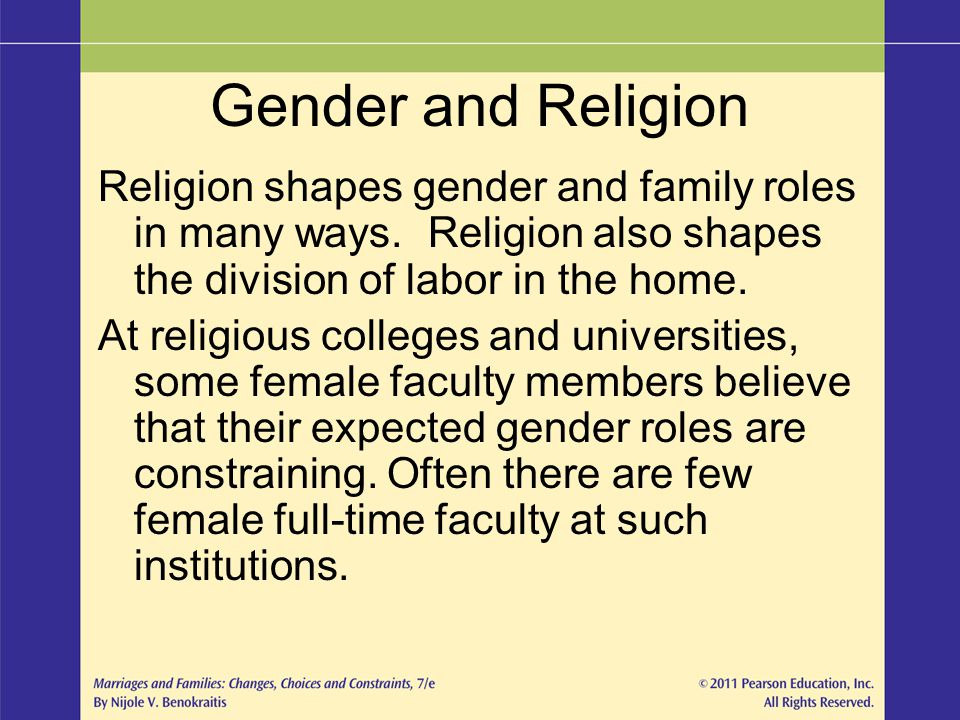 Gender and Religion Religion shapes gender and family roles in many ways. Religion also shapes the division of labor in the home.