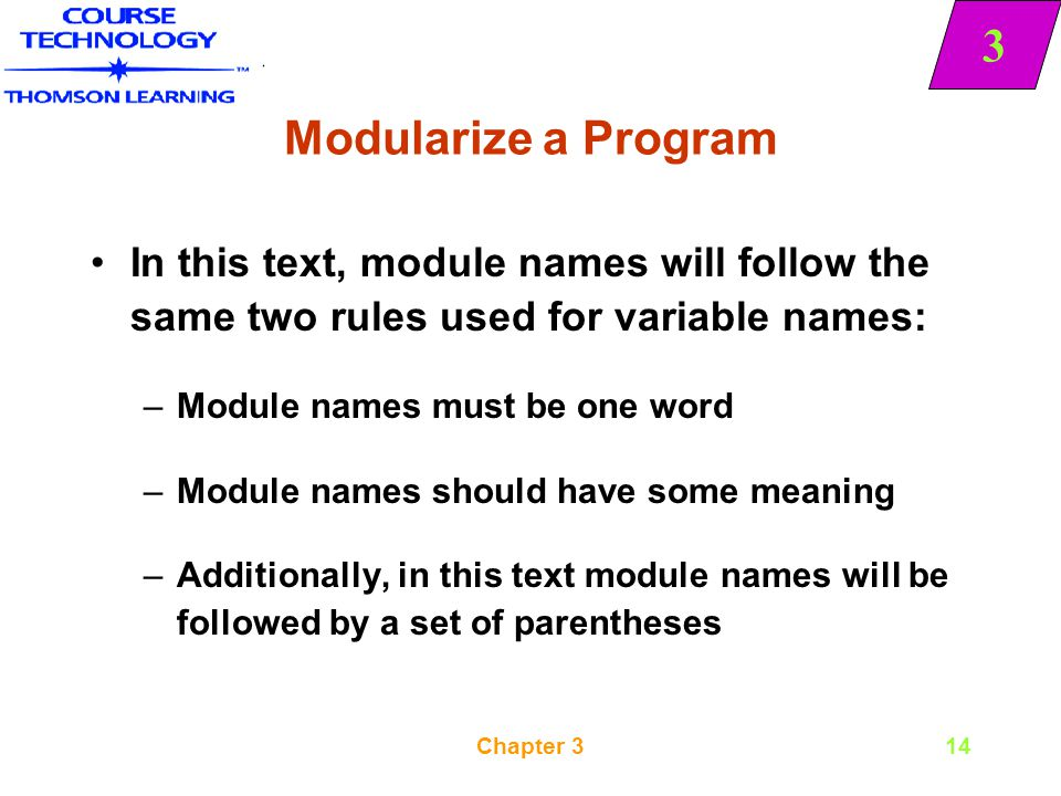 Modularize a Program In this text, module names will follow the same two rules used for variable names: