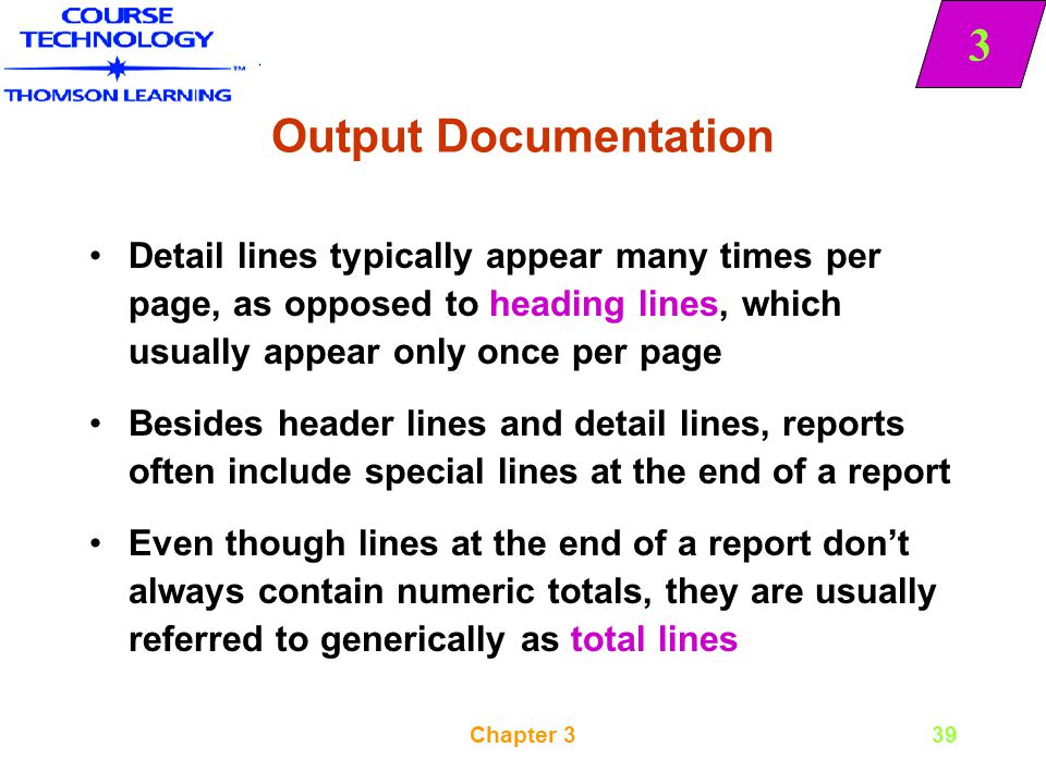 Output Documentation Detail lines typically appear many times per page, as opposed to heading lines, which usually appear only once per page.