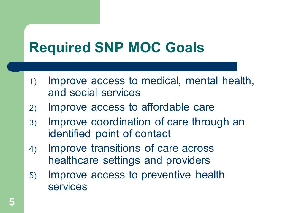 Required SNP MOC Goals Improve access to medical, mental health, and social services. Improve access to affordable care.