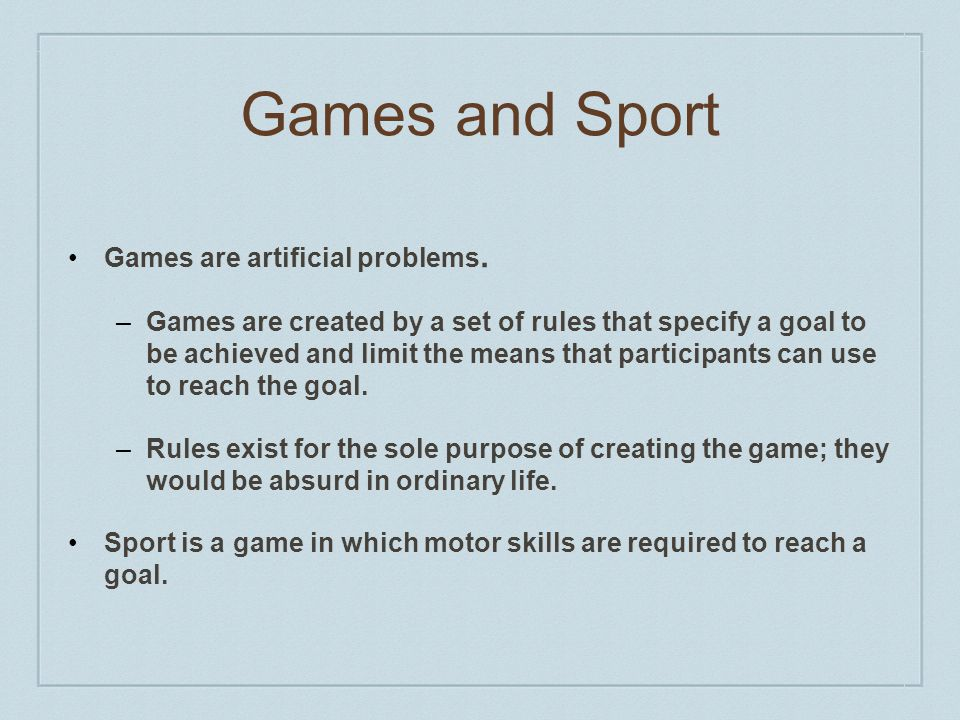 Games and Sport Games are artificial problems.