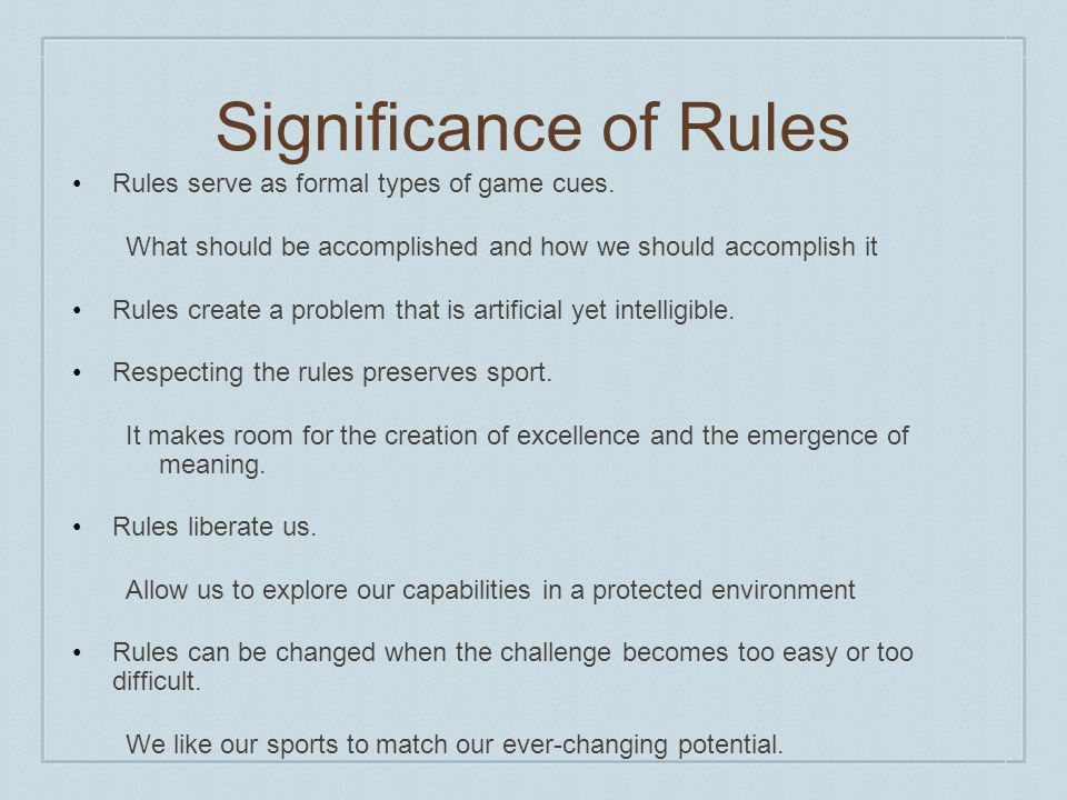 Significance of Rules Rules serve as formal types of game cues.