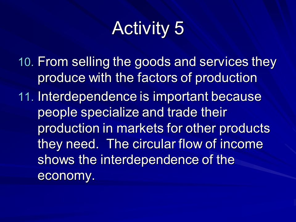 Activity 5 From selling the goods and services they produce with the factors of production.