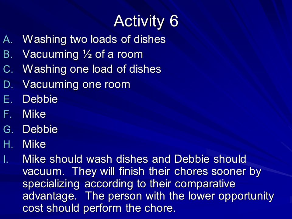 Activity 6 Washing two loads of dishes Vacuuming ½ of a room