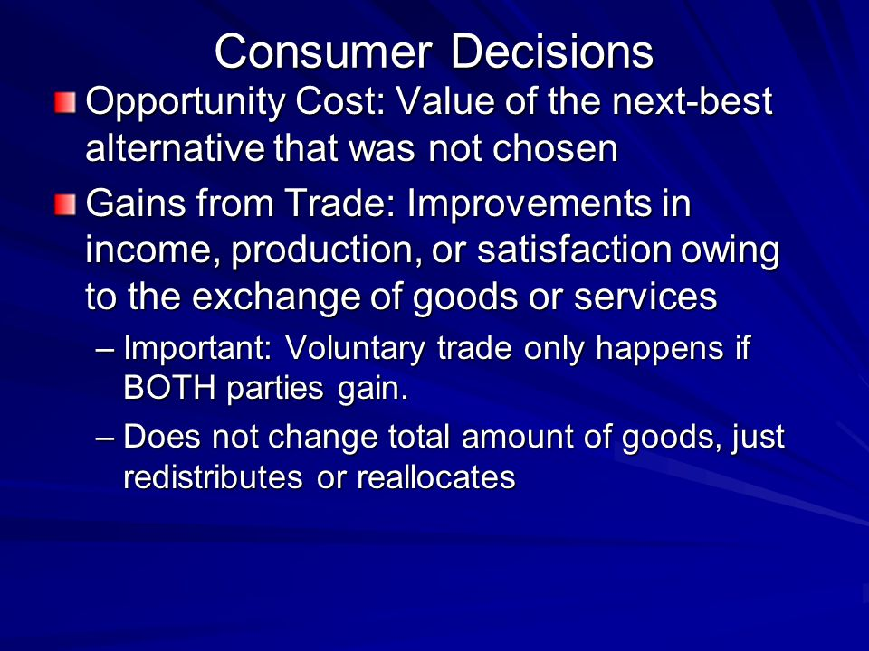 Consumer Decisions Opportunity Cost: Value of the next-best alternative that was not chosen.