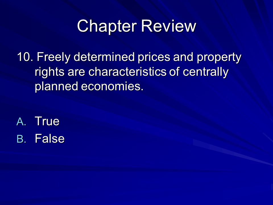 Chapter Review 10. Freely determined prices and property rights are characteristics of centrally planned economies.