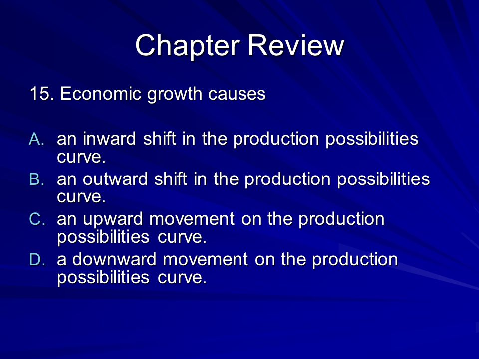 Chapter Review 15. Economic growth causes