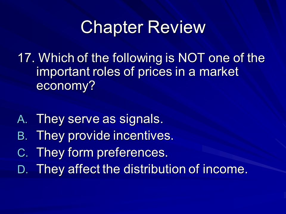 Chapter Review 17. Which of the following is NOT one of the important roles of prices in a market economy