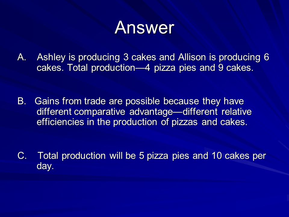 Answer A. Ashley is producing 3 cakes and Allison is producing 6 cakes. Total production—4 pizza pies and 9 cakes.