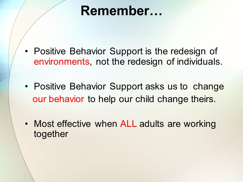 Remember… Positive Behavior Support is the redesign of environments, not the redesign of individuals.