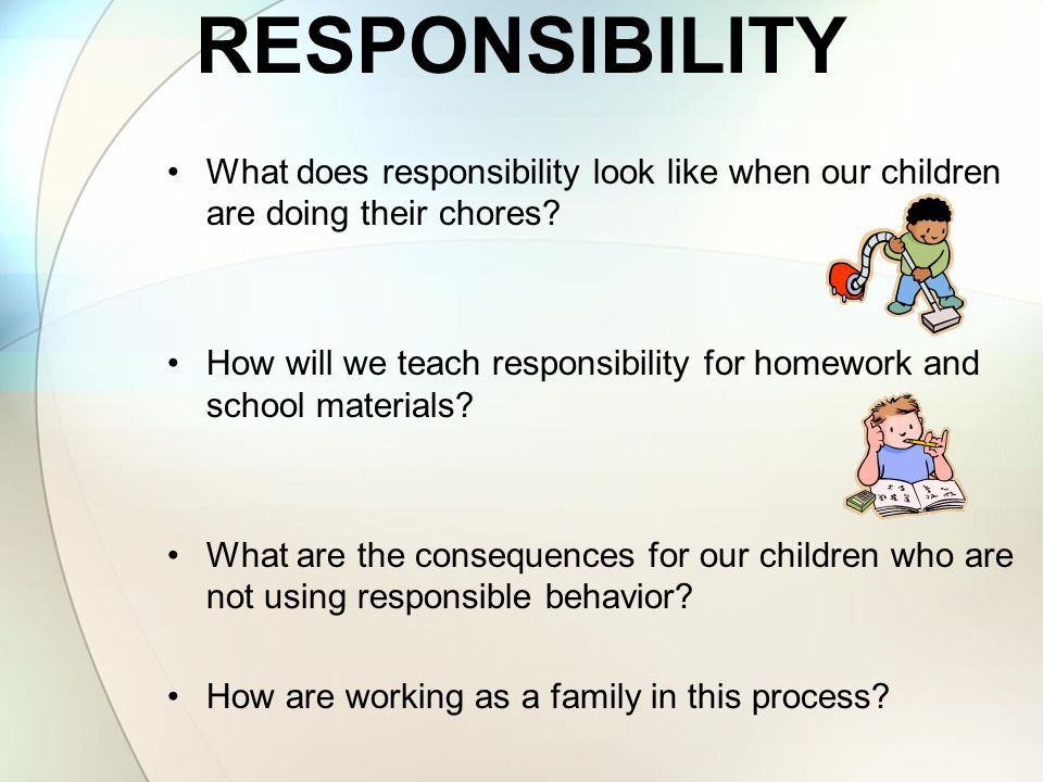RESPONSIBILITY What does responsibility look like when our children are doing their chores