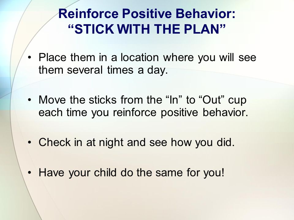 Reinforce Positive Behavior: STICK WITH THE PLAN