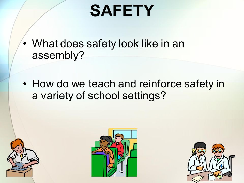 SAFETY What does safety look like in an assembly