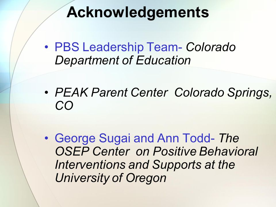 Acknowledgements PBS Leadership Team- Colorado Department of Education