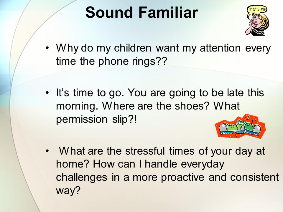 Sound Familiar Why do my children want my attention every time the phone rings