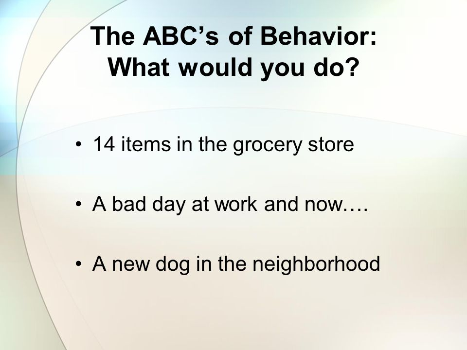 The ABC's of Behavior: What would you do