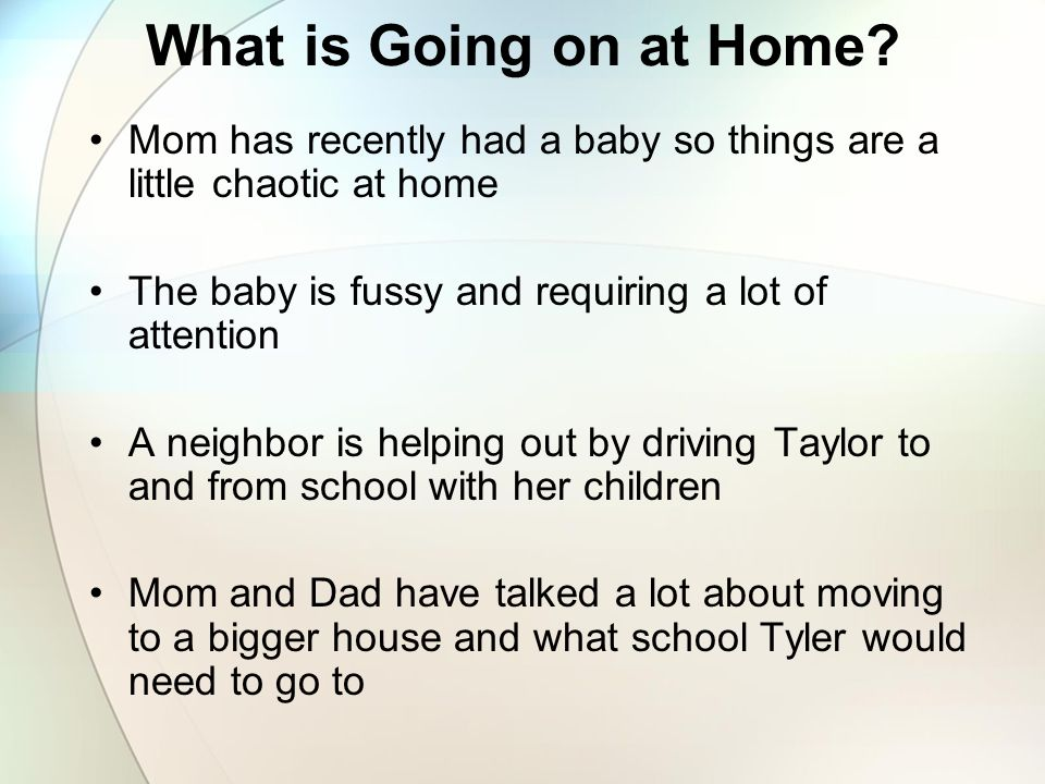 What is Going on at Home Mom has recently had a baby so things are a little chaotic at home. The baby is fussy and requiring a lot of attention.