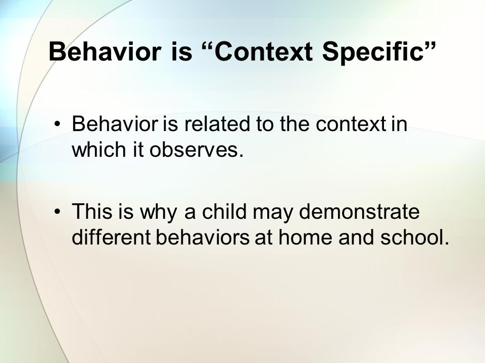 Behavior is Context Specific