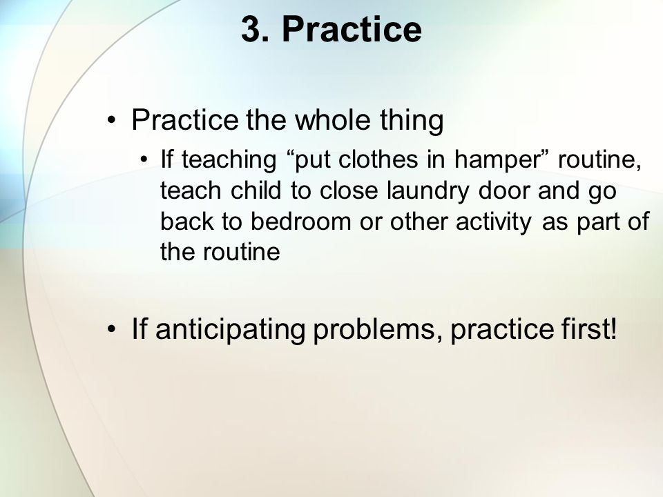 3. Practice Practice the whole thing
