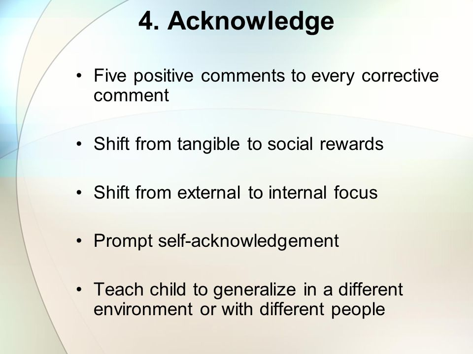 4. Acknowledge Five positive comments to every corrective comment