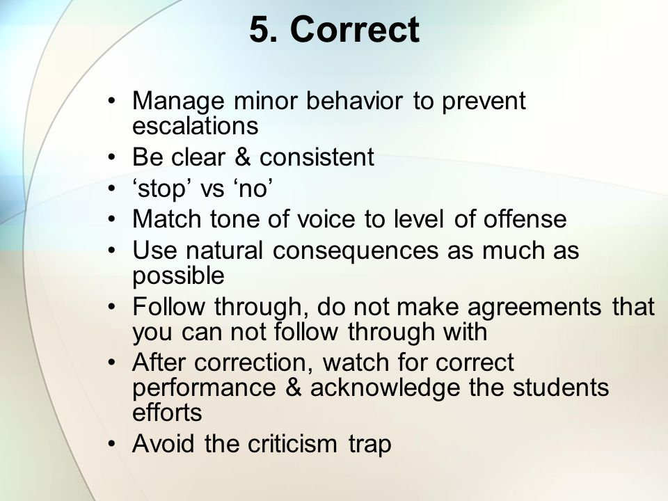 5. Correct Manage minor behavior to prevent escalations